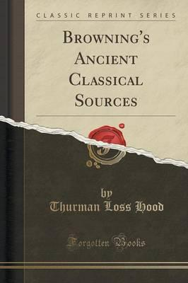 Browning's Ancient Classical Sources (Classic Reprint)
