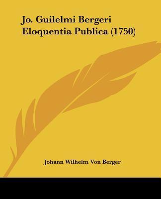 Jo. Guilelmi Bergeri Eloquentia Publica (1750)
