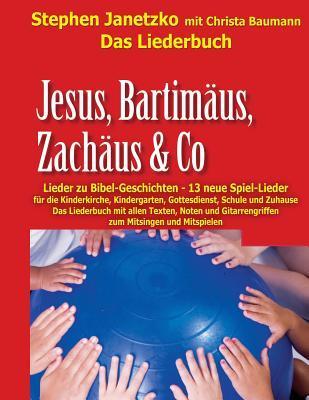 Jesus, Bartimäus, Zachäus & Co - Lieder zu Bibel-Geschichten