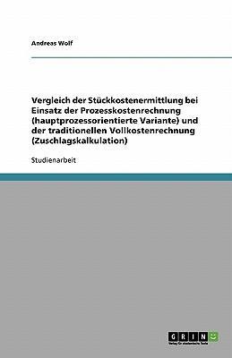 Vergleich der Stückkostenermittlung bei Einsatz der Prozesskostenrechnung (hauptprozessorientierte Variante) und der traditionellen Vollkostenrechnung (Zuschlagskalkulation)
