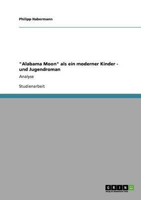 """""""Alabama Moon"""" als ein moderner Kinder - und Jugendroman"""