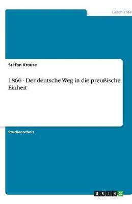 1866 - Der deutsche Weg in die preußische Einheit
