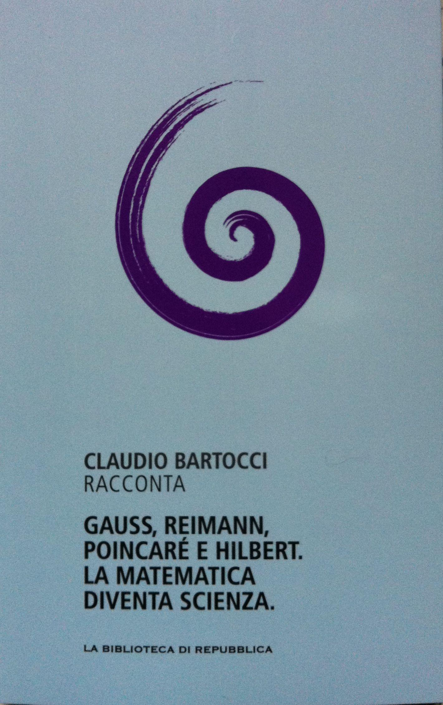 Claudio Bartocci racconta Gauss, Riemann, Poincaré e Hilbert. La matematica diventa scienza