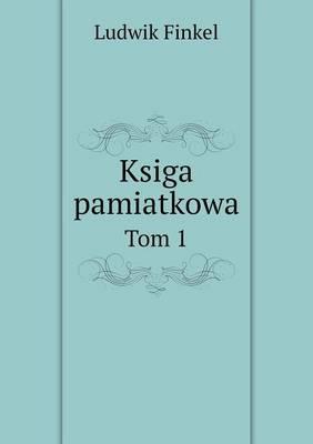 Ksiga Pamiatkowa Tom 1
