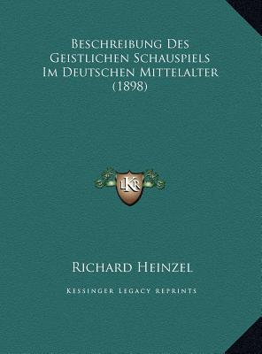Beschreibung Des Geistlichen Schauspiels Im Deutschen Mittelbeschreibung Des Geistlichen Schauspiels Im Deutschen Mittelalter (1898) Alter (1898)