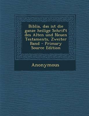 Biblia, Das Ist Die Ganze Heilige Schrift Des Alten Und Neuen Testaments, Zweiter Band - Primary Source Edition