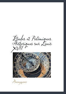Tudes Et Pol Miques Historiques Sur Louis XVII