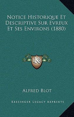 Notice Historique Et Descriptive Sur Evreux Et Ses Environs (1880)
