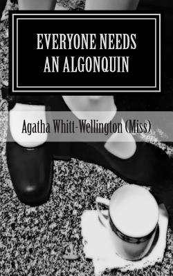 Everyone Needs An Algonquin