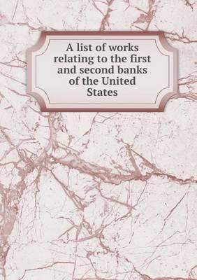 A List of Works Relating to the First and Second Banks of the United States