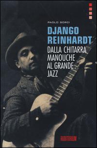 Django Reinhardt. Dalla chitarra Manouche al grande jazz