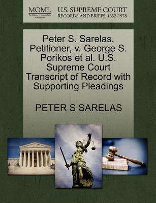Peter S. Sarelas, Petitioner, V. George S. Porikos et al. U.S. Supreme Court Transcript of Record with Supporting Pleadings