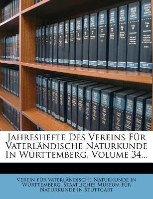 Jahreshefte Des Vereins Für Vaterländische Naturkunde In Württemberg, Volume 34...