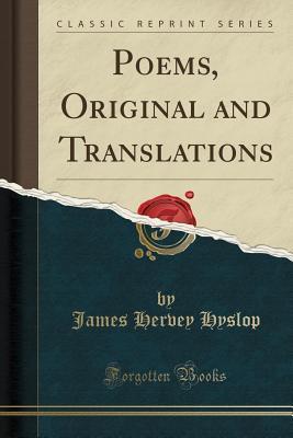 Poems, Original and Translations (Classic Reprint)