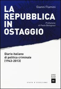 La Repubblica in ostaggio. Diario italiano di politica criminale (1943-2013)