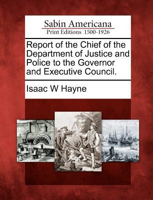 Report of the Chief of the Department of Justice and Police to the Governor and Executive Council