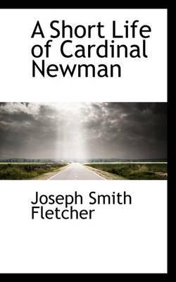 A Short Life of Cardinal Newman