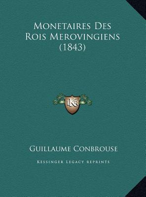 Monetaires Des Rois Merovingiens (1843)
