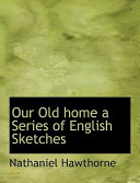 Our Old Home a Series of English Sketches