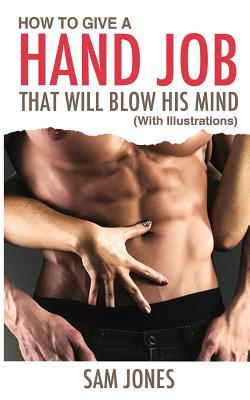 How to Give a Hand Job That Will Blow His Mind