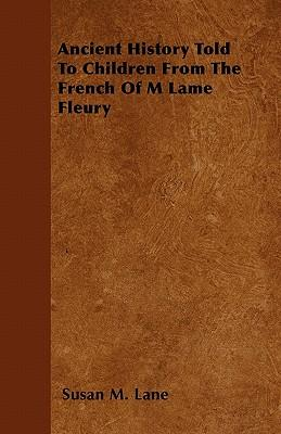 Ancient History Told To Children From The French Of M Lame Fleury