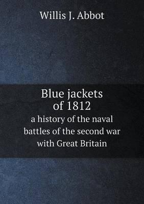 Blue Jackets of 1812 a History of the Naval Battles of the Second War with Great Britain