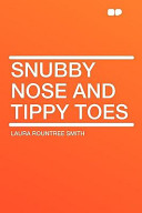 Snubby Nose and Tippy Toes