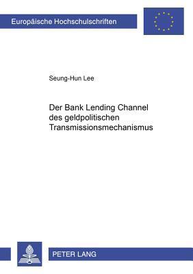 """Der """"Bank Lending Channel"""" des geldpolitischen Transmissionsmechanismus"""