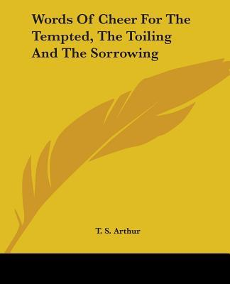 Words Of Cheer For The Tempted, The Toiling And The Sorrowing