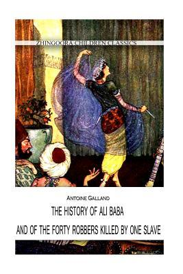 The History of Ali Baba, and of the Forty Robbers Killed by One Slave