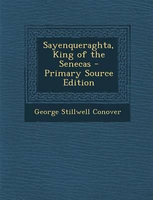 Sayenqueraghta, King of the Senecas - Primary Source Edition