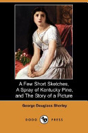 A Few Short Sketches, a Spray of Kentucky Pine, and the Story of a Picture (Dodo Press)