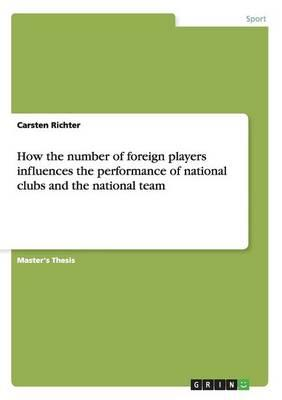 How the number of foreign players influences the performance of national clubs and the national team