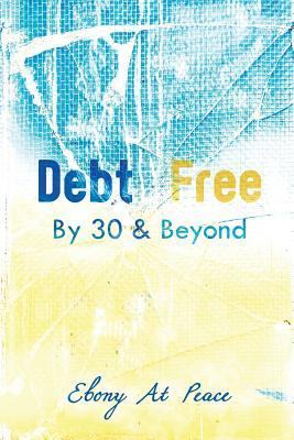 Debt Free By 30 & Beyond