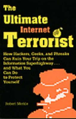 The Ultimate Internet Terrorist