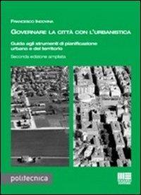 Governare la città con l'urbanistica. Guida agli strumenti di pianificazione urbana del territorio