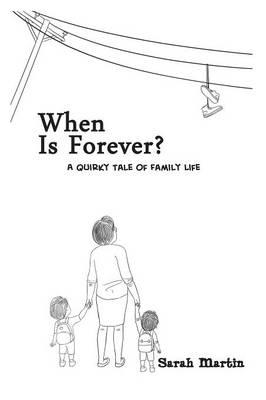 When Is Forever? A Quirky Tale of Family Life