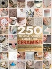 250 tecniche, consigli e segreti per i ceramisti