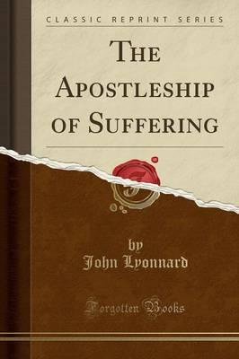 The Apostleship of Suffering (Classic Reprint)