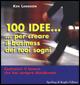 Cento idee... per creare il business dei tuoi sogni