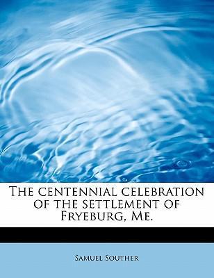The centennial celebration of the settlement of Fryeburg, Me.
