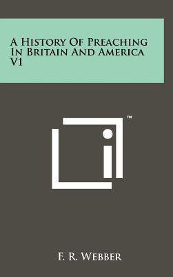 A History of Preaching in Britain and America V1