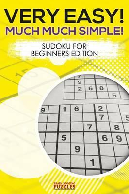 Very Easy! Much Much Simple! Sudoku For Beginners Edition
