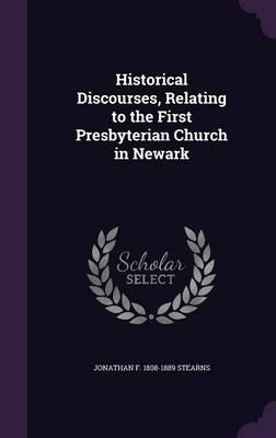 Historical Discourses, Relating to the First Presbyterian Church in Newark