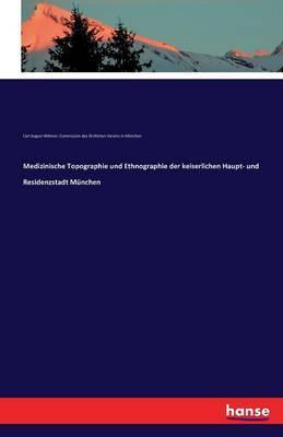 Medizinische Topographie und Ethnographie der keiserlichen Haupt- und Residenzstadt München