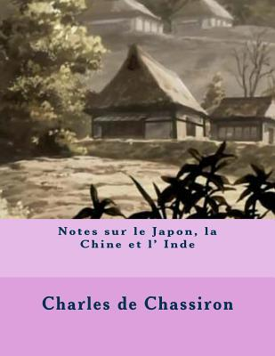 Notes Sur Le Japon, La Chine Et L' Inde