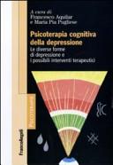Psicoterapia cognitiva della depressione. Le diverse forme di depressione e i possibili interventi terapeutici