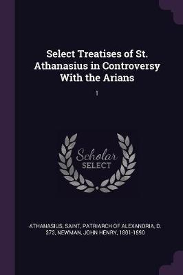 Select Treatises of St. Athanasius in Controversy with the Arians