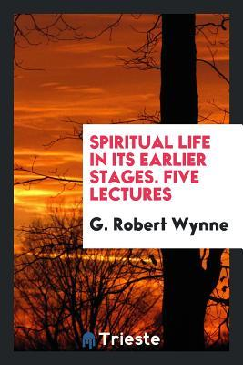 Spiritual life in its earlier stages. Five lectures