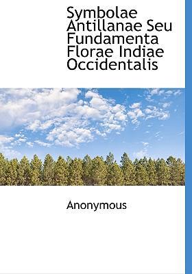 Symbolae Antillanae Seu Fundamenta Florae Indiae Occidentalis